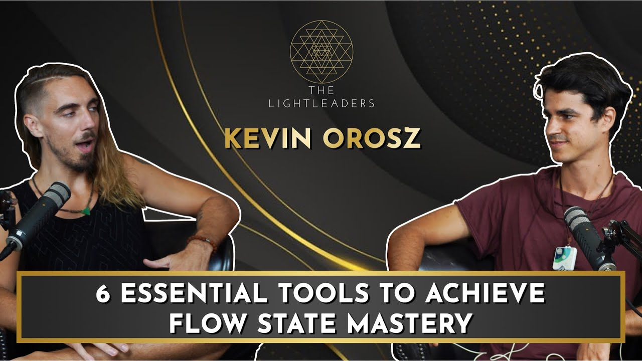 6 Essential tools to achieve Flow State Mastery - Kevin Orosz