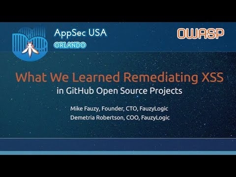 What We Learned Remediating XSS in GitHub Open Source Projects - AppSecUSA 2017