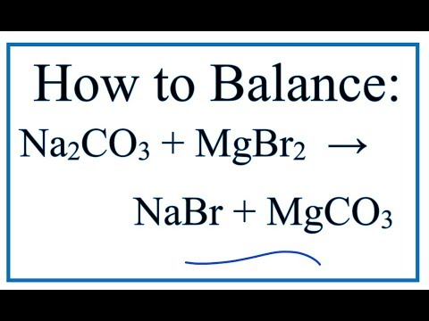 How To Balance Na2CO3 + MgBr2 = NaBr + MgCO3 (Sodium Carbonate + Magnesium Bromide)