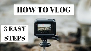 HOW TO VLOG IN 3 SIMPLE STEPS