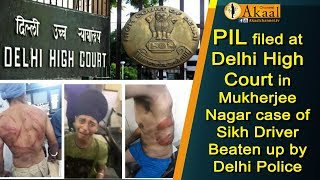 PIL filed at Delhi High Court in Mukherjee Nagar case of Sikh Driver Beaten up by Delhi Police