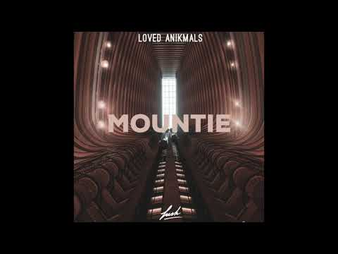 Mountie - Loved Anikmals (Official Audio)