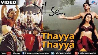 Thayya Thayya (Dil Se)