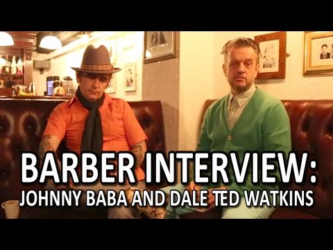 Barber Interview : Johnny Baba And Dale Ted Watkins