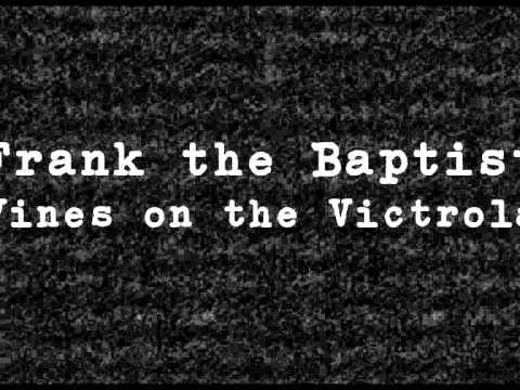 Frank the Baptist - Vines on the Victrola