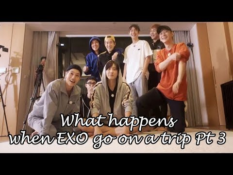 What Happens When EXO Go On A Trip Pt 3