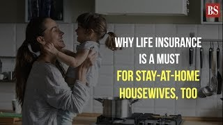 Why life insurance is a must for stay-at-home housewives, too