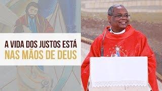 Baixar A vida dos justos está nas mãos de Deus - Padre José Augusto (12/11/19)