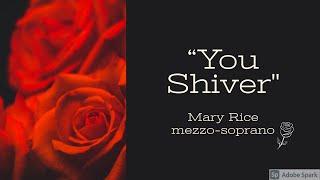 """""""You Shiver"""" - Mary Rice, mezzo-soprano"""