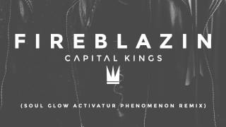 Capital Kings - FIREBLAZIN (Soul Glow Activatur Phenomenon Remix) [AUDIO]