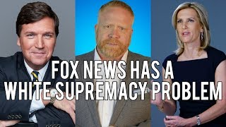 Fox News Has a White Supremacy Problem w/ Laura Ingraham & Tucker Carlson!