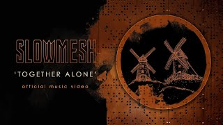 SLOWMESH - Together Alone (Official Music Video)