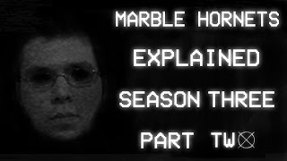 Marble Hornets: Explained - Season Three (Part 2/2)
