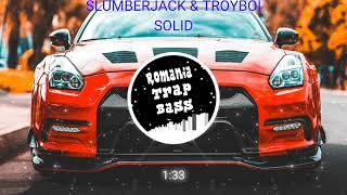 SLUMBERJACK &amp TroyBoi - Solid (Bass Boosted)