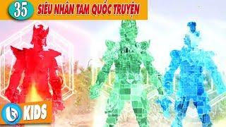 Siêu Nhân Tam Quốc Truyện Tập 35 | Phim 5 Anh Em Siêu Nhân Legend Hero