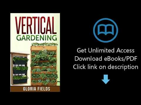 Download Vertical Gardening: The Definitive Guide To Vertical Gardening For Beginners. (The  [P.D.F]