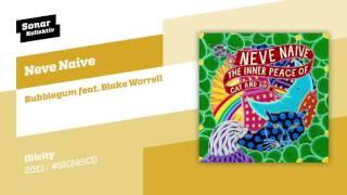 Neve Naive - Bubblegum feat. Blake Worrell
