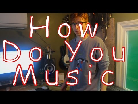 How Do You Music? (part 1)