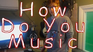 how do you music? part 1