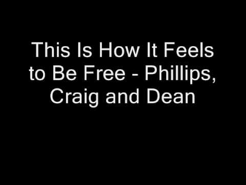 This Is How It Feels to Be Free - Phillips, Craig and Dean