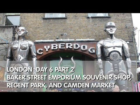 London Day 6 Part 2: Baker Street Emporium Souvenir Shop, Regent Park, and Camden Market