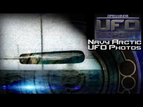 Navy Arctic UFO Photos Investigated! - Open Minds UFO Report