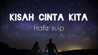 Hafiz Suip - Kisah Cinta Kita (Lirik)