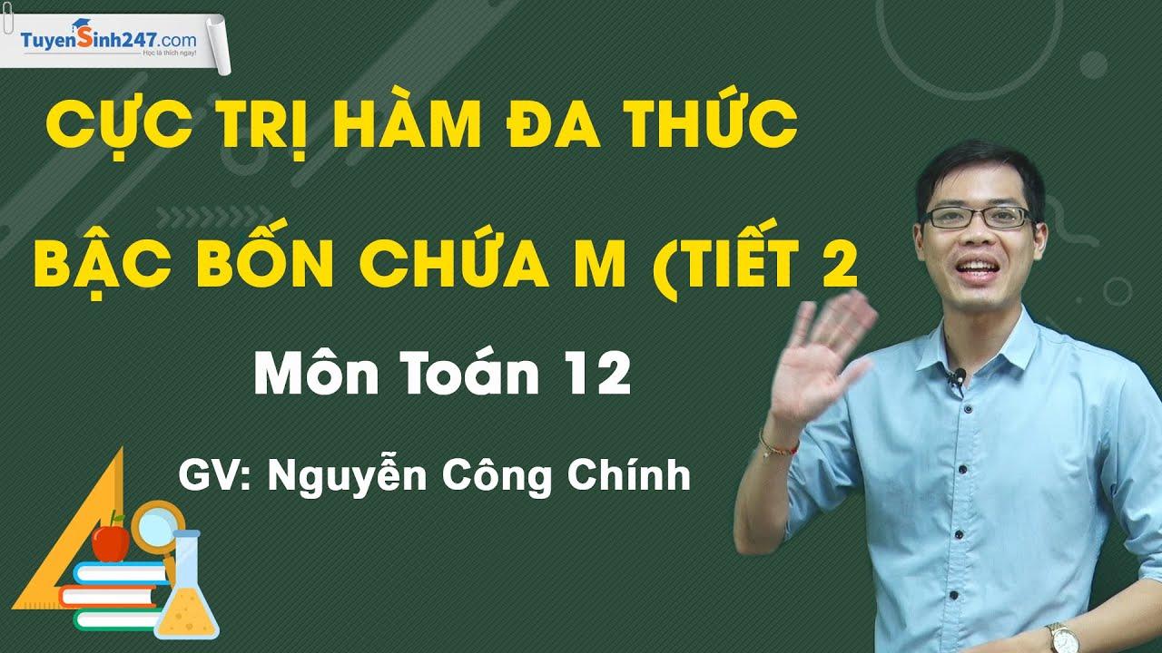 Cực trị hàm đa thức bậc bốn chứa m (Tiết 2) Môn Toán 12 – Thầy giáo: Nguyễn Công Chính