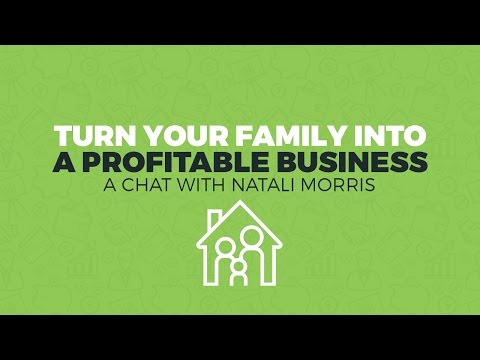 Turn Your Family Into A Profitable Business With Natali Morris