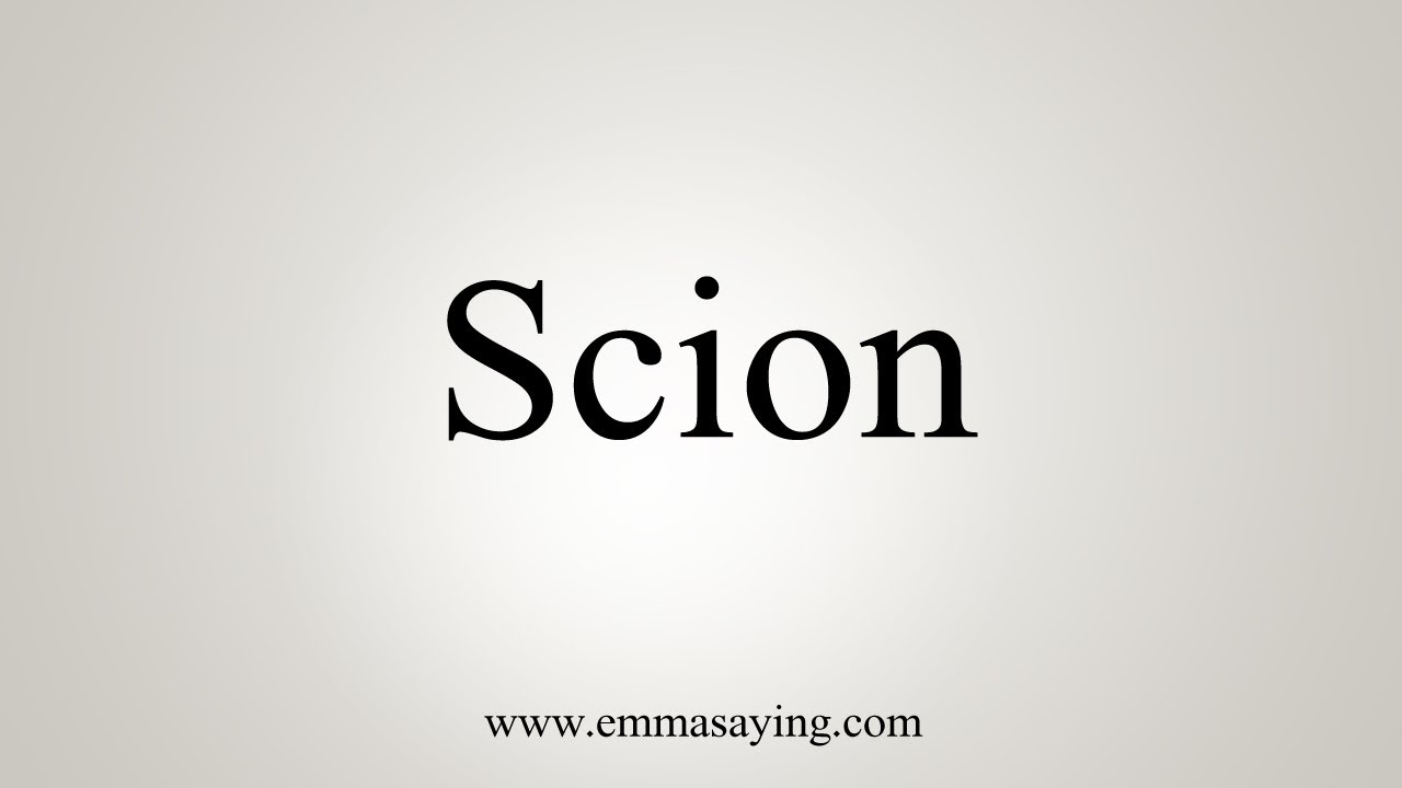 How To Say Scion