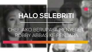 Chef Aiko Berupaya Menyeret Robby Abbas Ke Penjara - Halo Selebriti