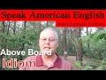 Idiom #5: Above Board - Learn to Speak American English