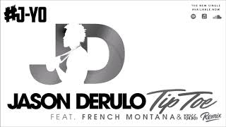 Jason Derulo - Tip Toe ft. French Montana & Krizz Kaliko | J Yo's REMIXX [AUDIO]