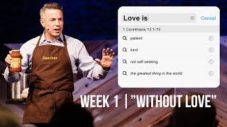 """Without Love"" // Love Is... - Week One 