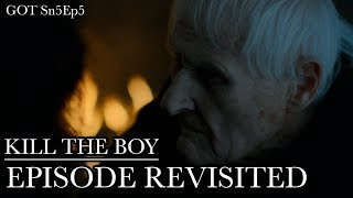 Game of Thrones | Kill The Boy | Episode Revisited (Sn5Ep5)
