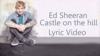 Download Ed Sheeran - Castle On The Hill Lyrics MP3 song and Music Video