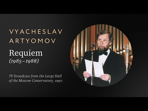 "Vyacheslav Artyomov ""Requiem"" (1986). TV broadcast from the Large Hall of the Moscow Conservatory."
