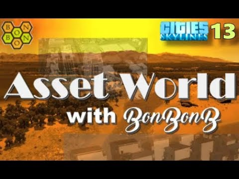 Asset World - A Cities Skylines Let's Play Showcase - #13