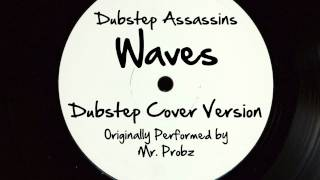 Waves (Dubstep Assassins Remix) [Cover Tribute to Mr. Probz]
