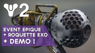 Destiny 2 FR : event épique + Loot Roquette Exotique + Démo !