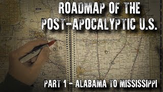 Roadmap of the Post-Apocalyptic U.S. Part 1: Alabama to Miss...