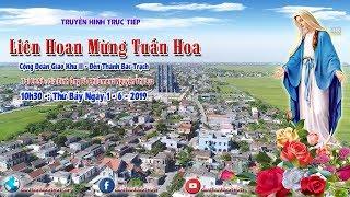 Trực Tiếp : Liên Hoan Mừng Tuần Hoa - Cộng Đoàn Giáo Khu II - Đền Thánh Bác Trạch Năm 2019