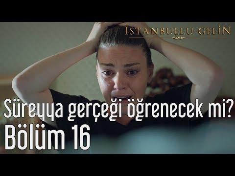 İstanbullu Gelin 16. Bölüm - Süreyya Gerçeği Öğrenecek mi?