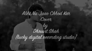 abhi na jaao chhod kar Cover by Dhruvit Shah