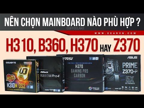 Mainboard Nào Sẽ Phù Hợp Với Bạn Nhất? H310, B360, H370 Hay Z370