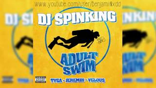 DJ Spinking - Adult Swim (feat. Tyga, Jeremih & Velous)