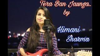Tera Ban Jaunga (Female Version) | Himani Sharma | Kabir Singh | Tulsi Kumar, Akhil Sachdeva