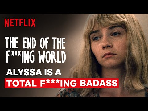 Alyssa is a Total F***ing Badass  The End of the F***ing World  Netflix