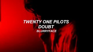 twenty one pilots: Doubt (Lyrics)