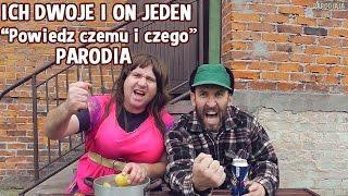 """Ich Dwoje i On jeden -""""Powiedz czemu i czego"""" (Ich Troje -""""Powiedz""""/PARODIA):)"""